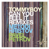 Tommyboy, Metodi Hristov, Pavel Petrov - Can You Feel It (Remixes)