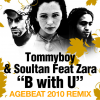 Tommyboy & Sultan feat. Zara - B With U (Agebeat 2010 Remixes)